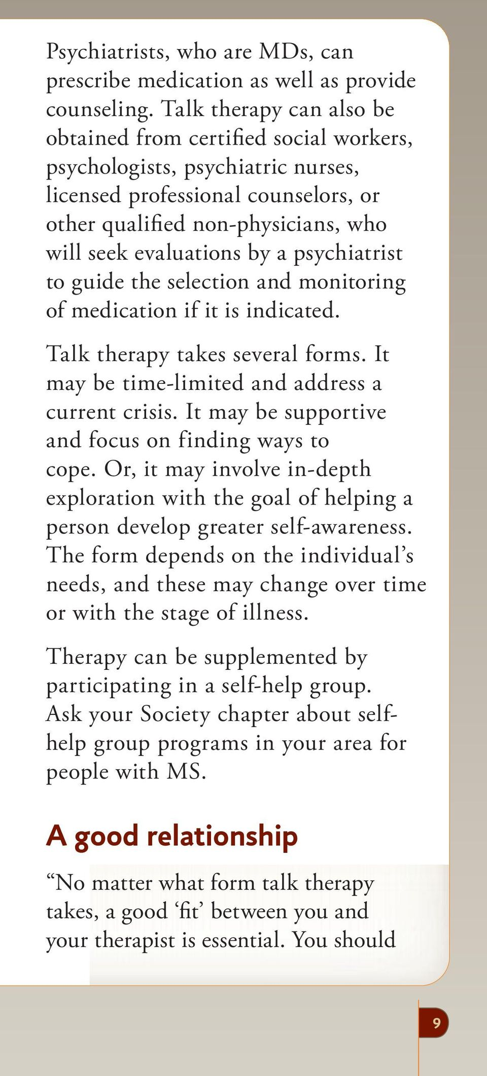 psychiatrist to guide the selection and monitoring of medication if it is indicated. Talk therapy takes several forms. It may be time-limited and address a current crisis.