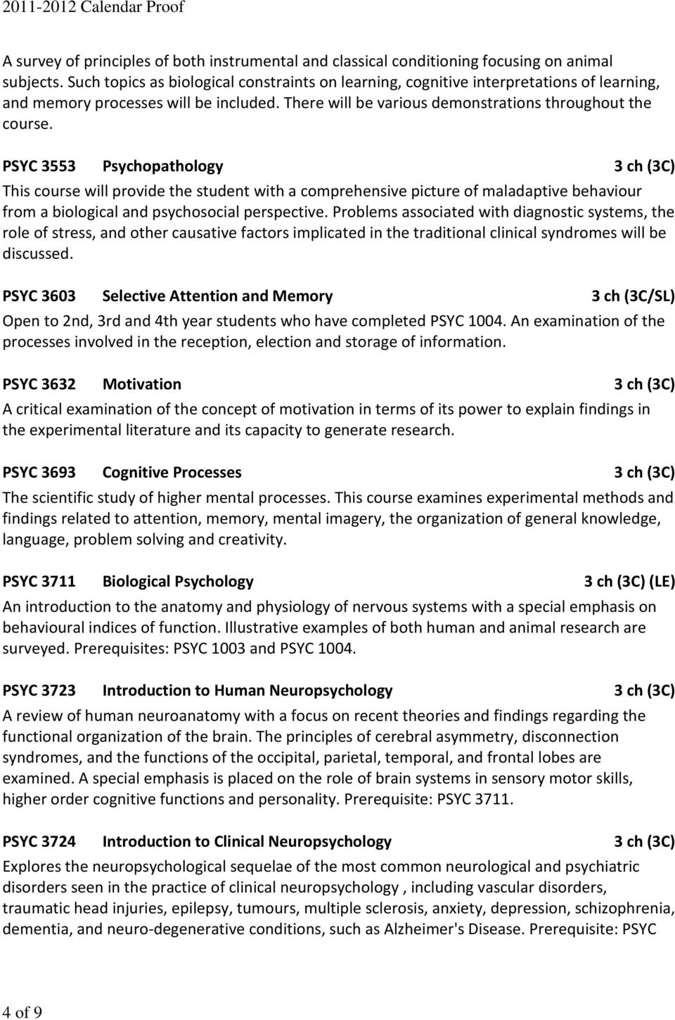 PSYC 3553 Psychopathology 3 ch (3C) This course will provide the student with a comprehensive picture of maladaptive behaviour from a biological and psychosocial perspective.
