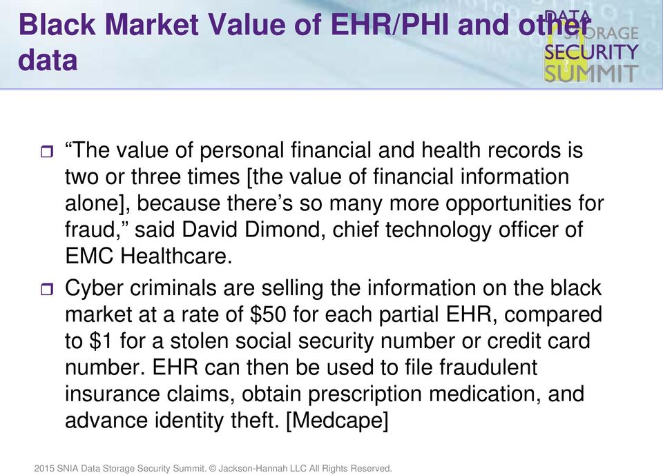 Cyber criminals are selling the information on the black market at a rate of $50 for each partial EHR, compared to $1 for a stolen social