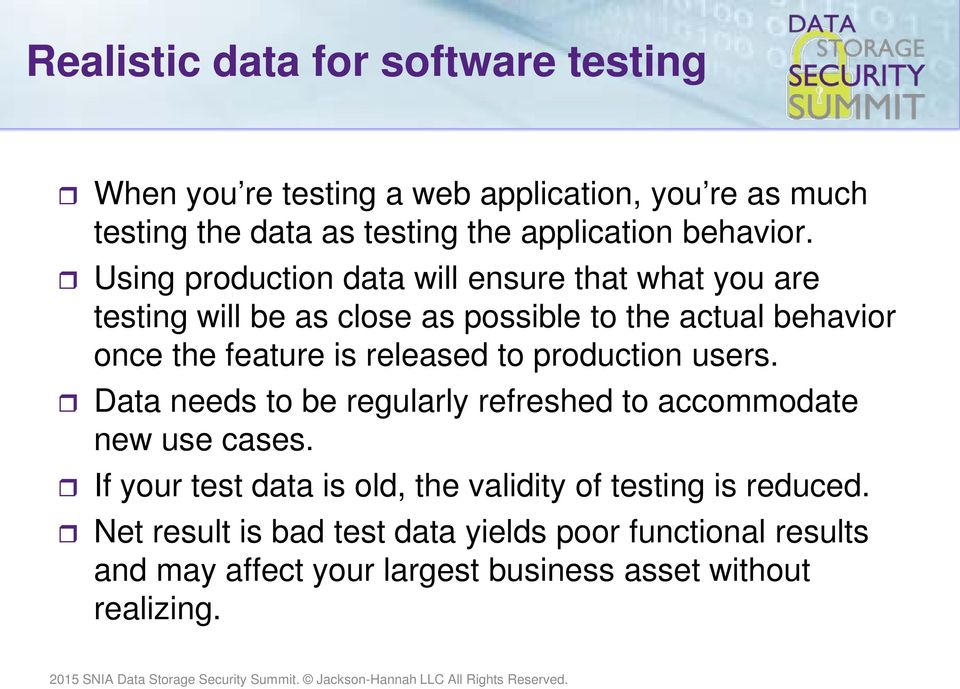 Using production data will ensure that what you are testing will be as close as possible to the actual behavior once the feature is