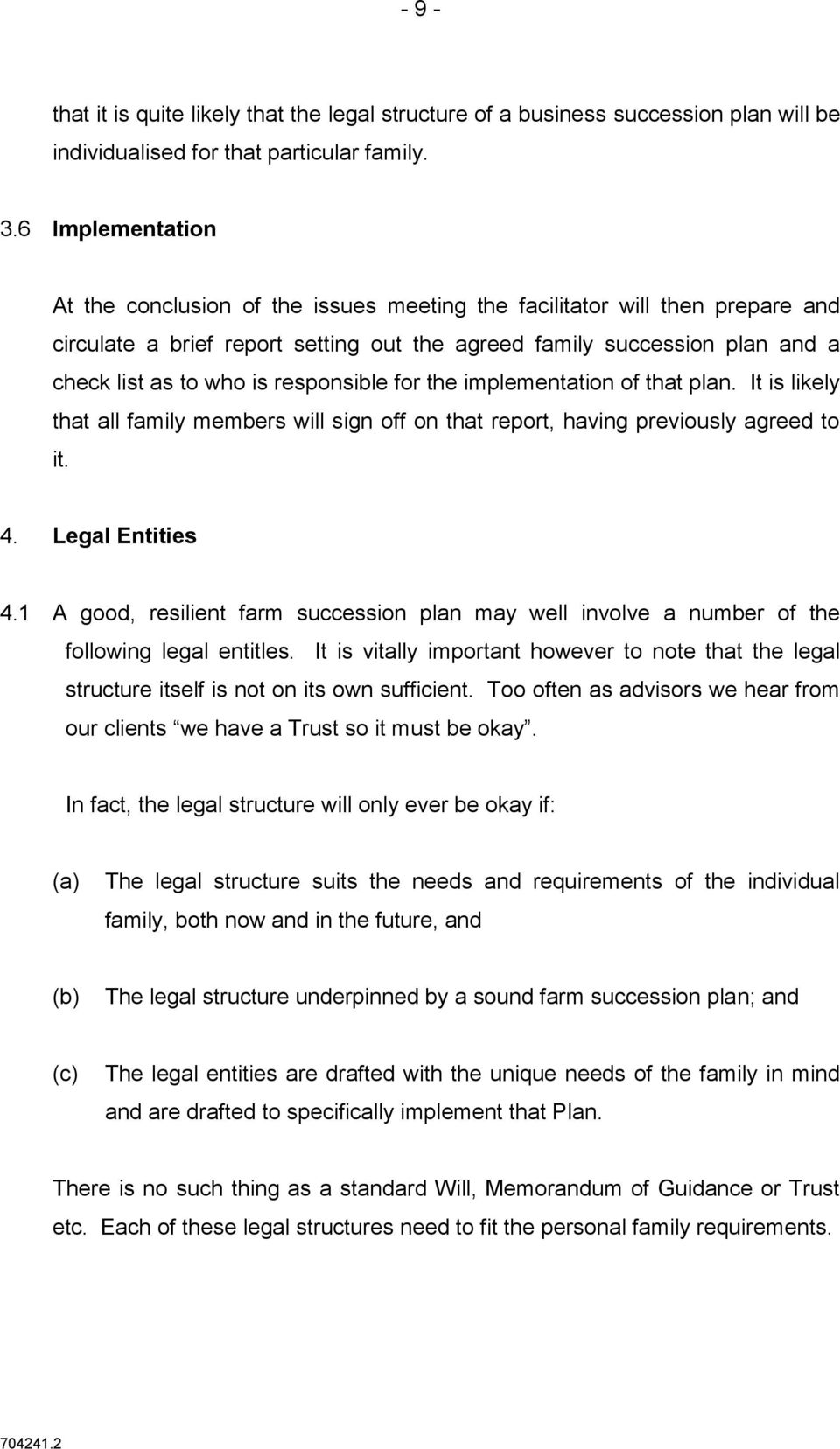responsible for the implementation of that plan. It is likely that all family members will sign off on that report, having previously agreed to it. 4. Legal Entities 4.