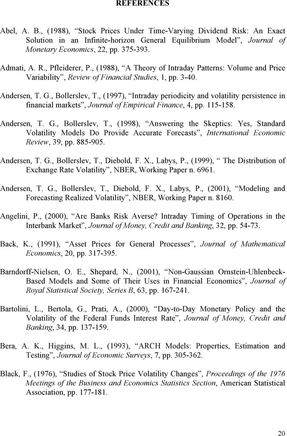 , (1997), Intraday periodicity and volatility persistence in financial markets, Journal of Empirical Finance, 4, pp. 115-158. Andersen, T. G., Bollerslev, T.