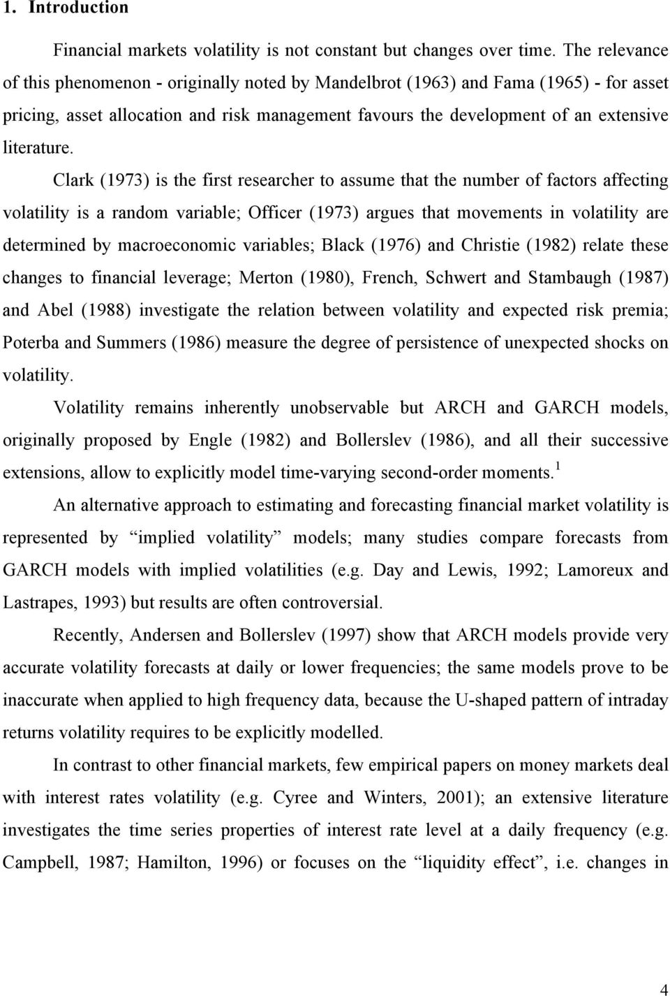 Clark (1973) is the first researcher to assume that the number of factors affecting volatility is a random variable; Officer (1973) argues that movements in volatility are determined by macroeconomic