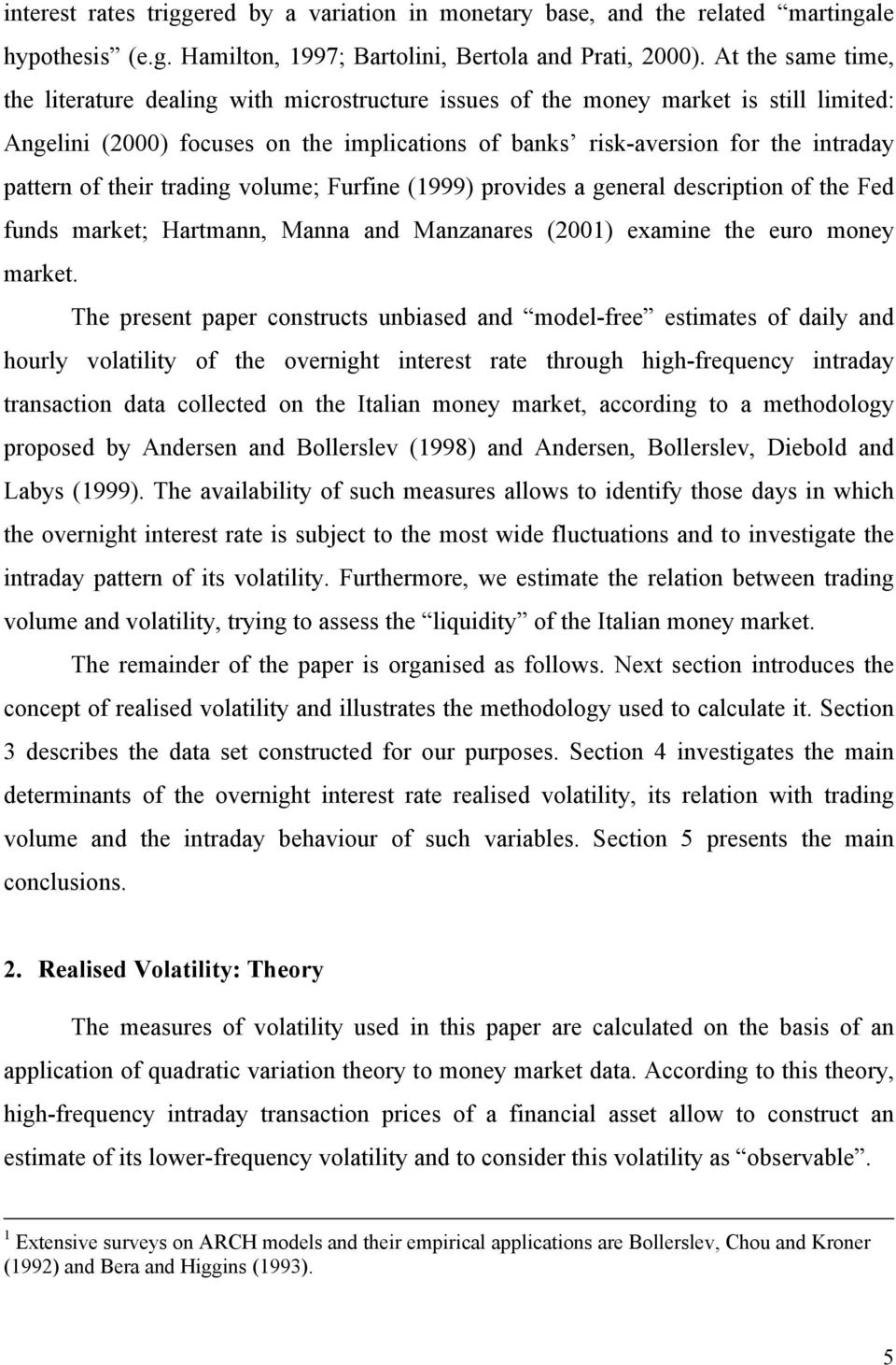 of their trading volume; Furfine (1999) provides a general description of the Fed funds market; Hartmann, Manna and Manzanares (2001) examine the euro money market.