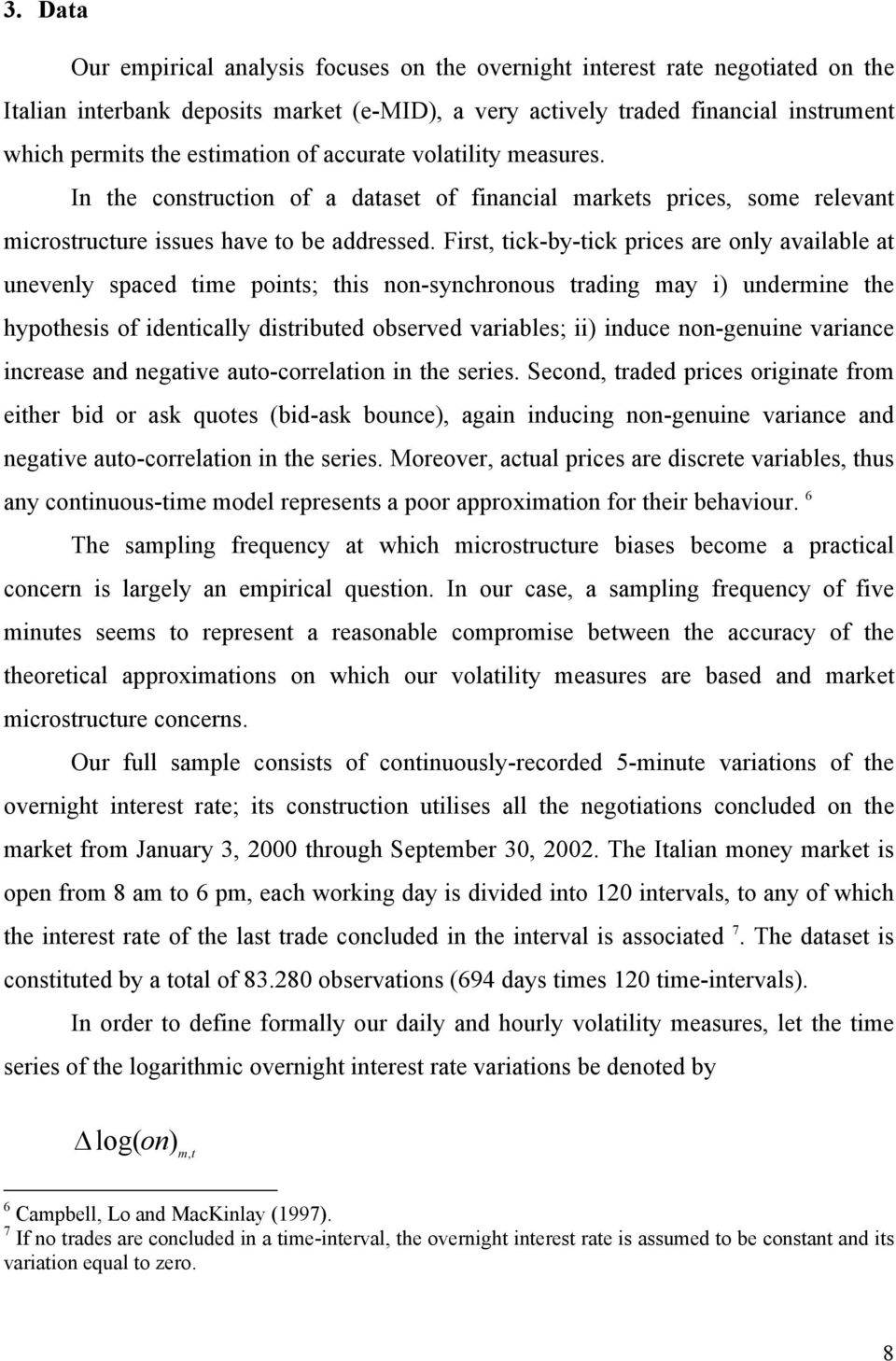 First, tick-by-tick prices are only available at unevenly spaced time points; this non-synchronous trading may i) undermine the hypothesis of identically distributed observed variables; ii) induce