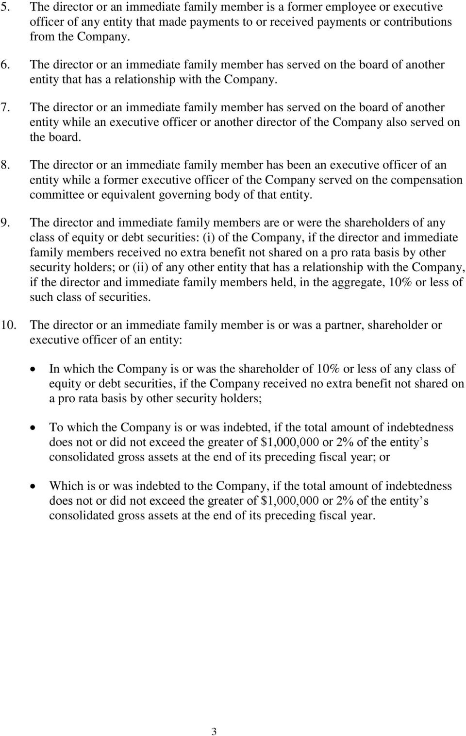The director or an immediate family member has served on the board of another entity while an executive officer or another director of the Company also served on the board. 8.