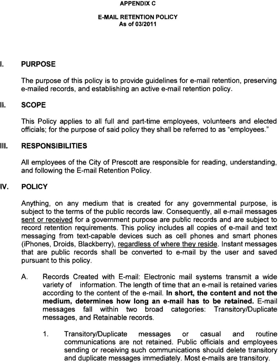 "SCOPE This Policy applies to all full and part-time employees, volunteers and elected officials; for the purpose of said policy they shall be referred to as ""employees."" III."