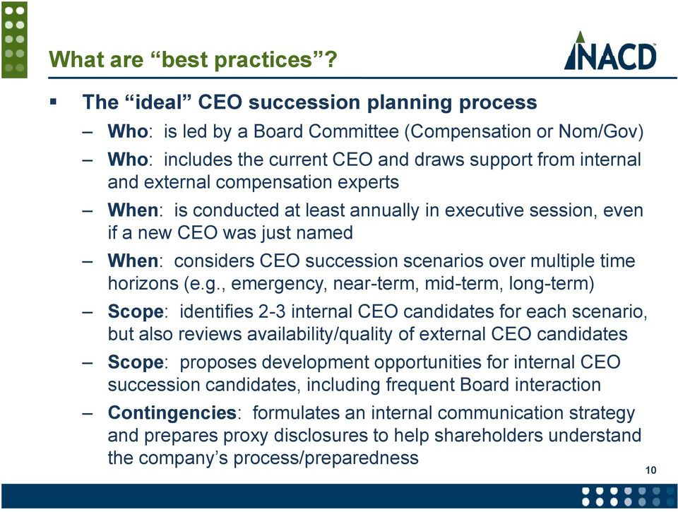 When: is conducted at least annually in executive session, even if a new CEO was just named When: considers CEO succession scenarios over multiple time horizons (e.g.