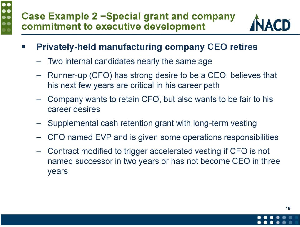 retain CFO, but also wants to be fair to his career desires Supplemental cash retention grant with long-term vesting CFO named EVP and is given some