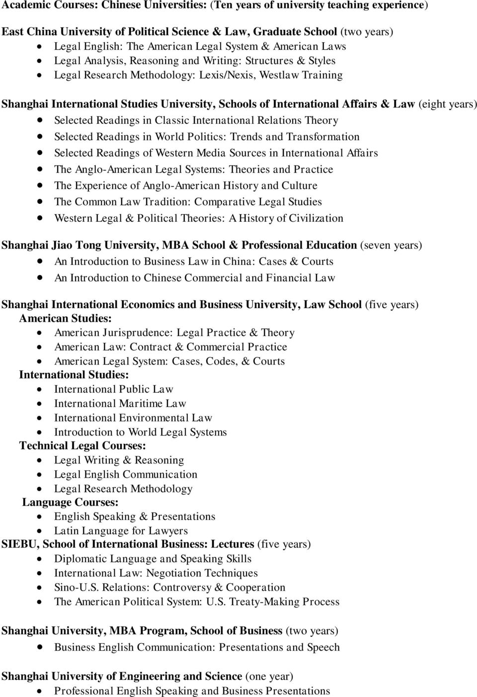 International Affairs & Law (eight years) Selected Readings in Classic International Relations Theory Selected Readings in World Politics: Trends and Transformation Selected Readings of Western Media