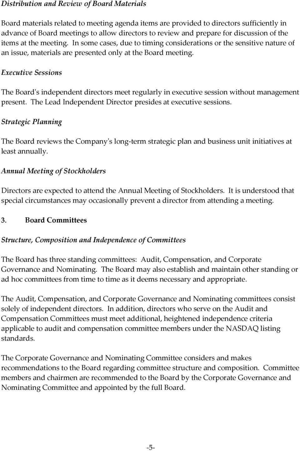 Executive Sessions The Board's independent directors meet regularly in executive session without management present. The Lead Independent Director presides at executive sessions.