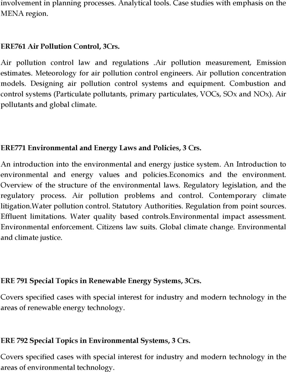 Combustion and control systems (Particulate pollutants, primary particulates, VOCs, SOx and NOx). Air pollutants and global climate. ERE771 Environmental and Energy Laws and Policies, 3 Crs.