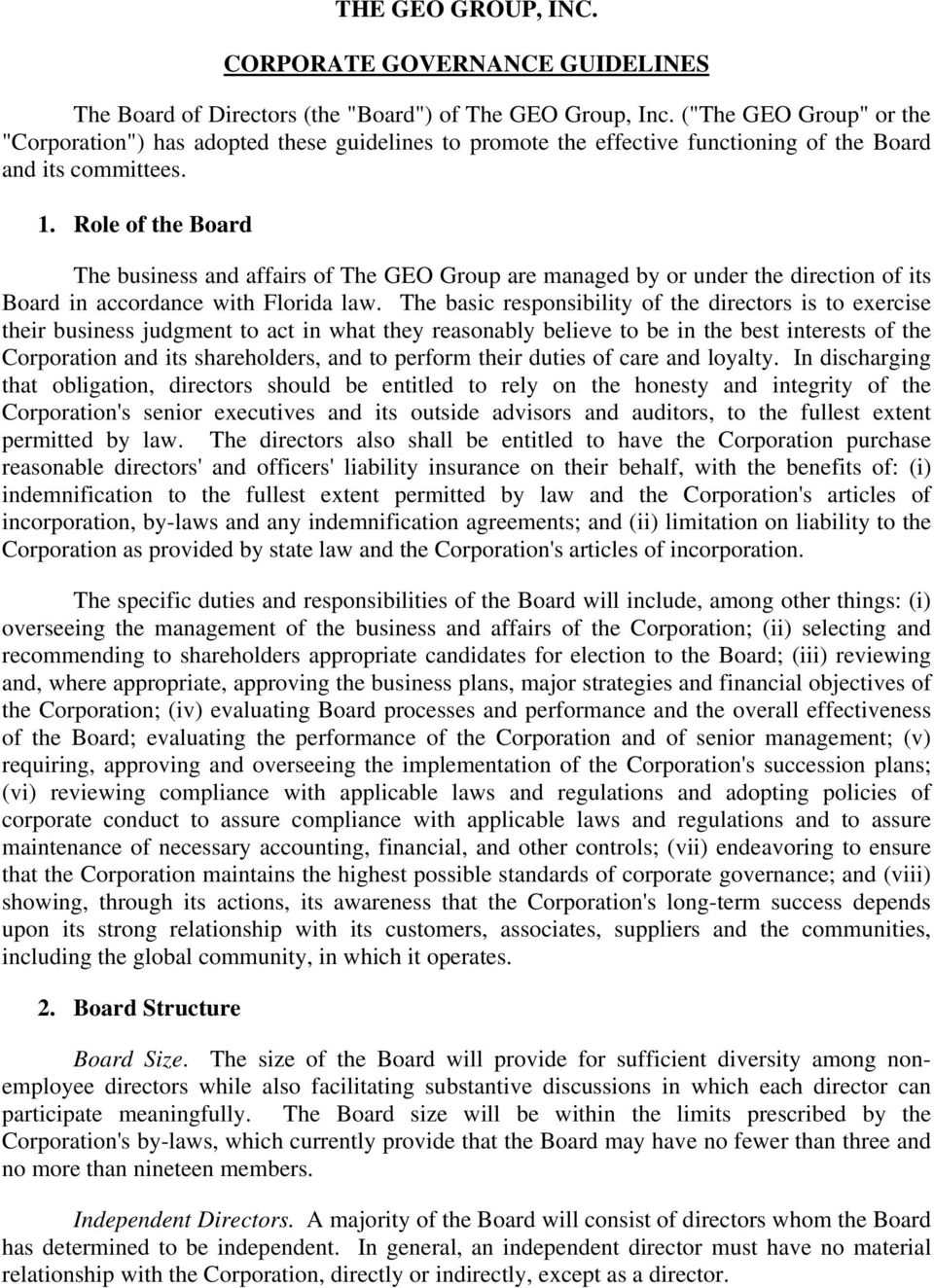 Role of the Board The business and affairs of The GEO Group are managed by or under the direction of its Board in accordance with Florida law.