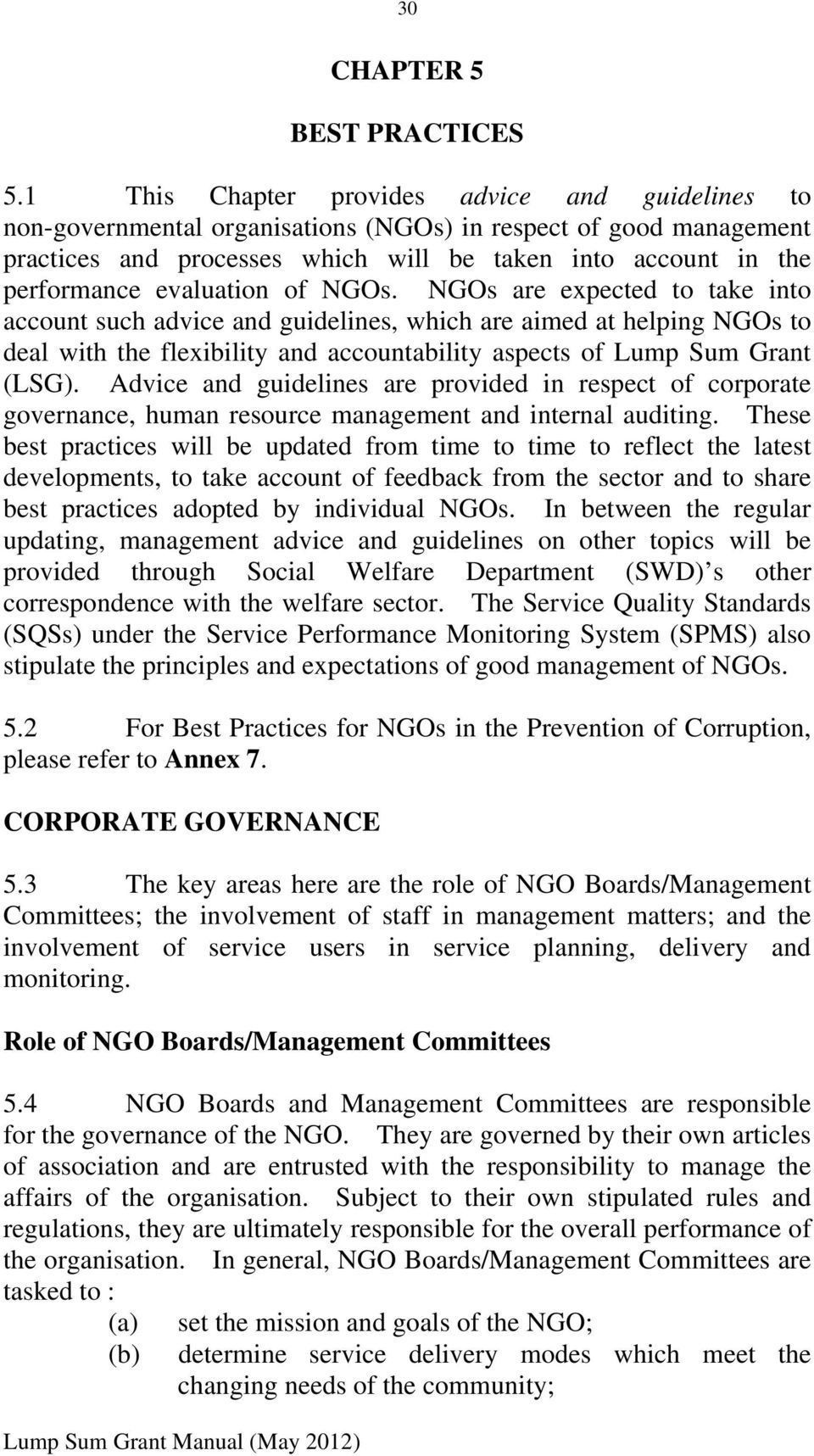 evaluation of NGOs. NGOs are expected to take into account such advice and guidelines, which are aimed at helping NGOs to deal with the flexibility and accountability aspects of Lump Sum Grant (LSG).