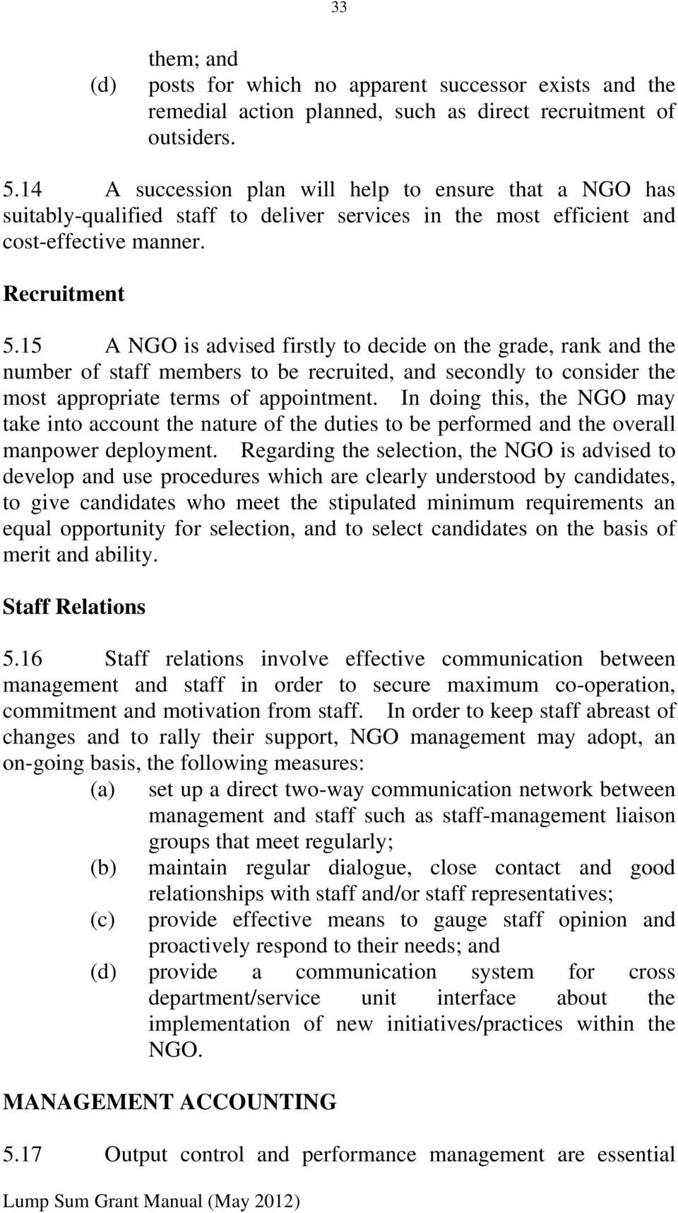 15 A NGO is advised firstly to decide on the grade, rank and the number of staff members to be recruited, and secondly to consider the most appropriate terms of appointment.