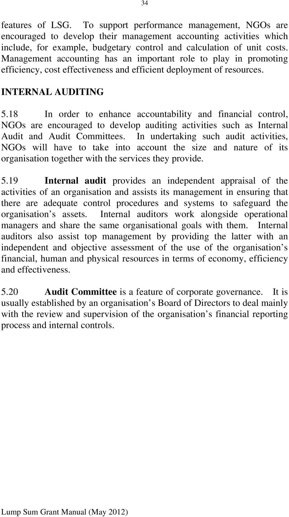 Management accounting has an important role to play in promoting efficiency, cost effectiveness and efficient deployment of resources. INTERNAL AUDITING 5.