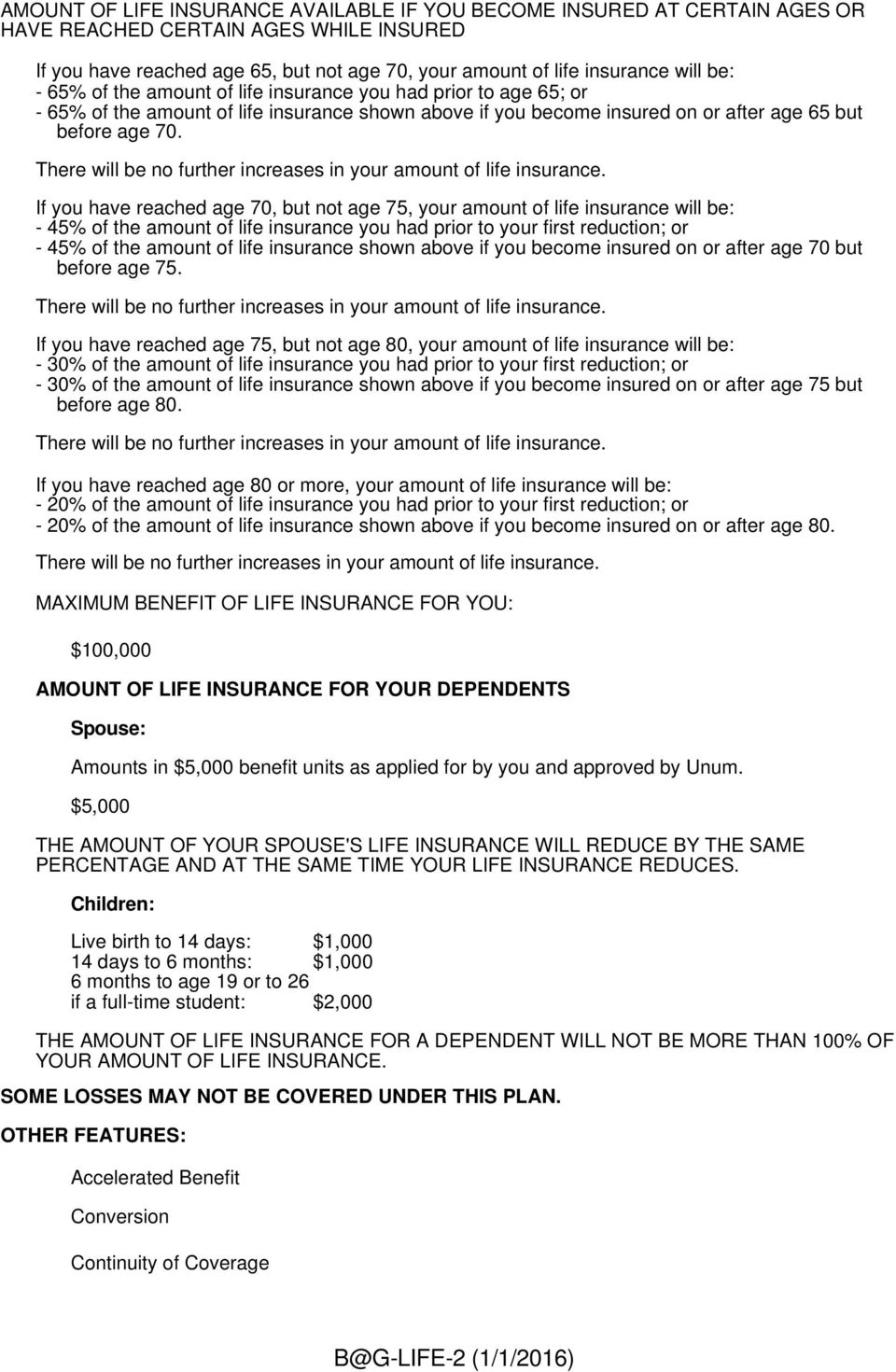 There will be no further increases in your amount of life insurance.