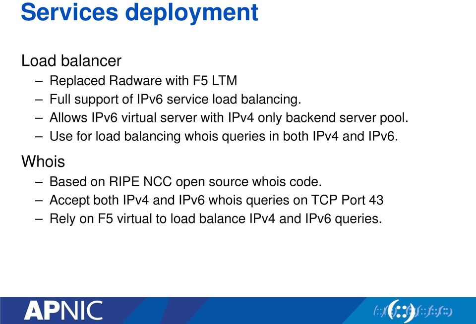 Use for load balancing whois queries in both IPv4 and IPv6.