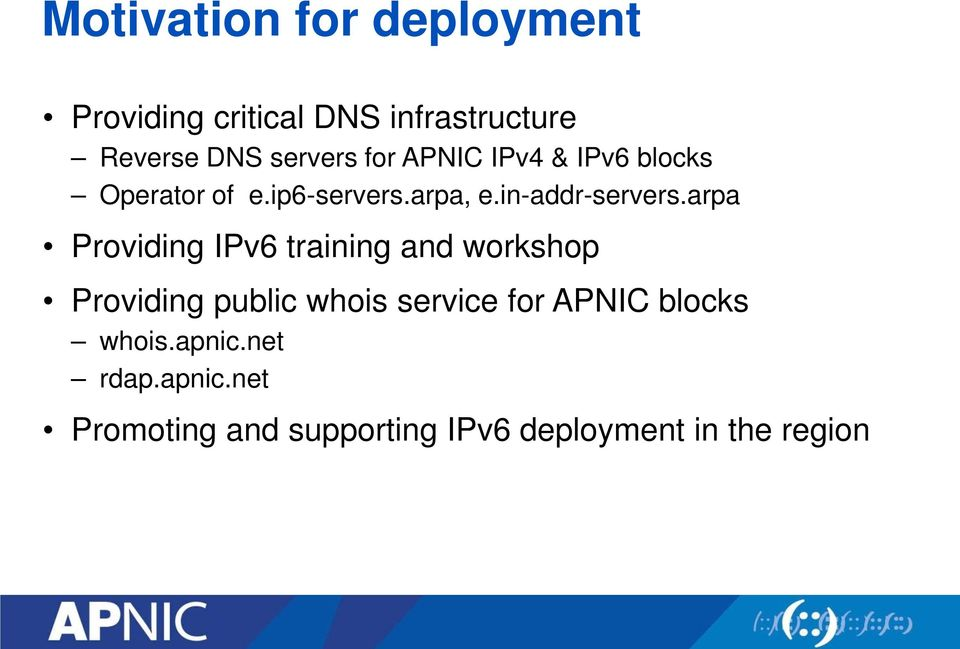 arpa Providing IPv6 training and workshop Providing public whois service for APNIC