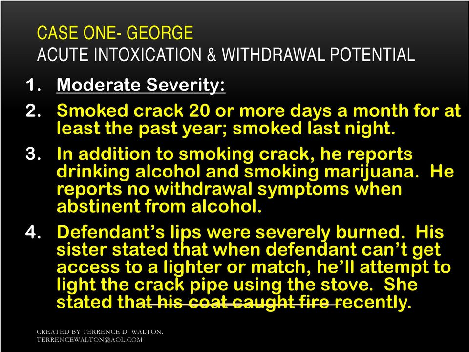 In addition to smoking crack, he reports drinking alcohol and smoking marijuana.