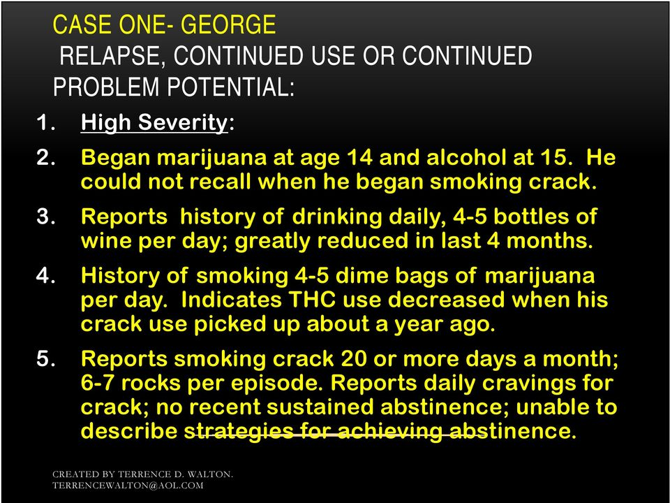 Indicates THC use decreased when his crack use picked up about a year ago. 5. Reports smoking crack 20 or more days a month; 6-7 rocks per episode.