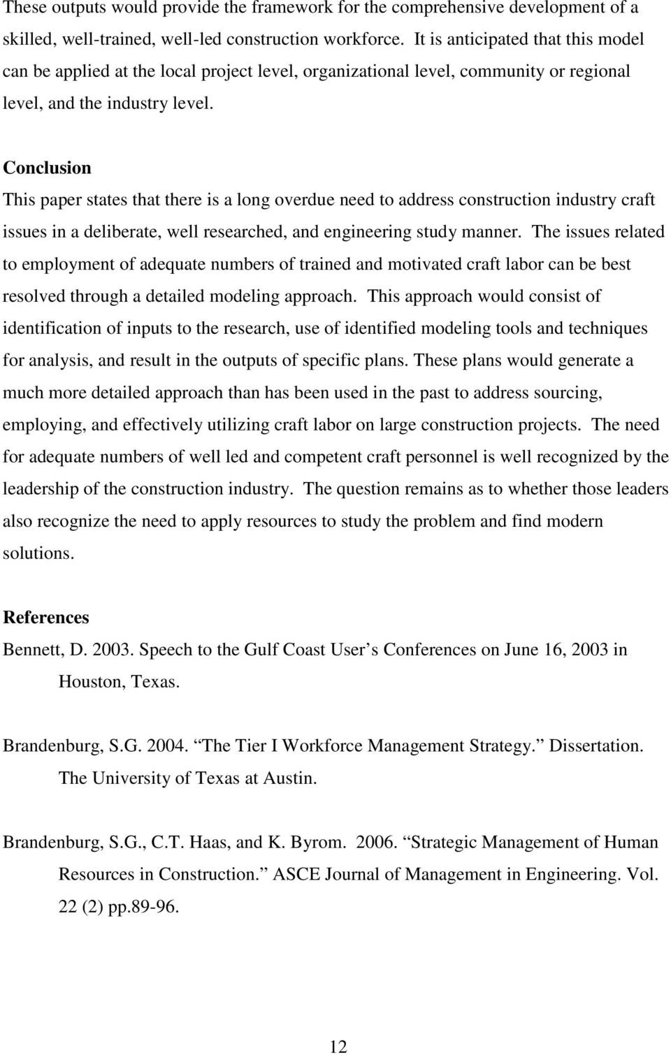 Conclusion This paper states that there is a long overdue need to address construction industry craft issues in a deliberate, well researched, and engineering study manner.