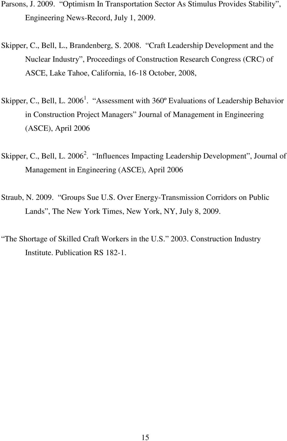 Assessment with 360º Evaluations of Leadership Behavior in Construction Project Managers Journal of Management in Engineering (ASCE), April 2006 Skipper, C., Bell, L. 2006 2.