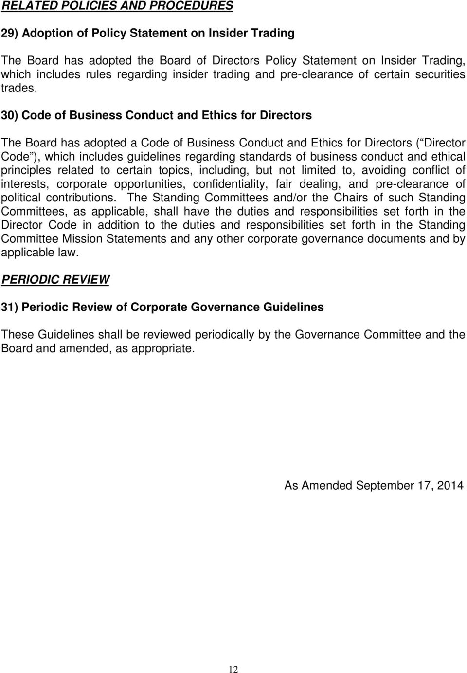 30) Code of Business Conduct and Ethics for Directors The Board has adopted a Code of Business Conduct and Ethics for Directors ( Director Code ), which includes guidelines regarding standards of