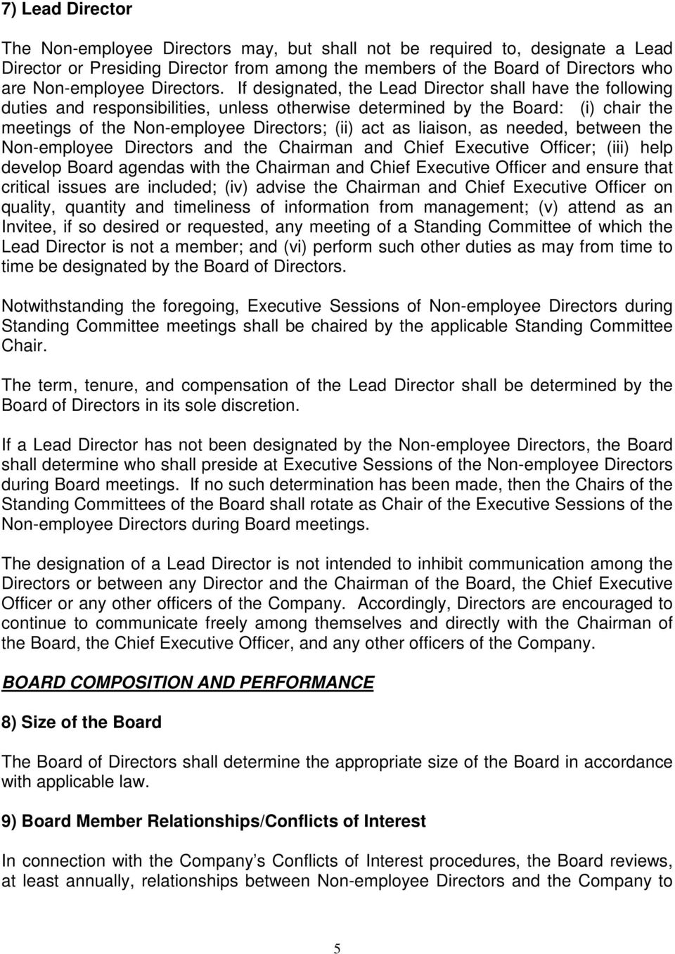 If designated, the Lead Director shall have the following duties and responsibilities, unless otherwise determined by the Board: (i) chair the meetings of the Non-employee Directors; (ii) act as