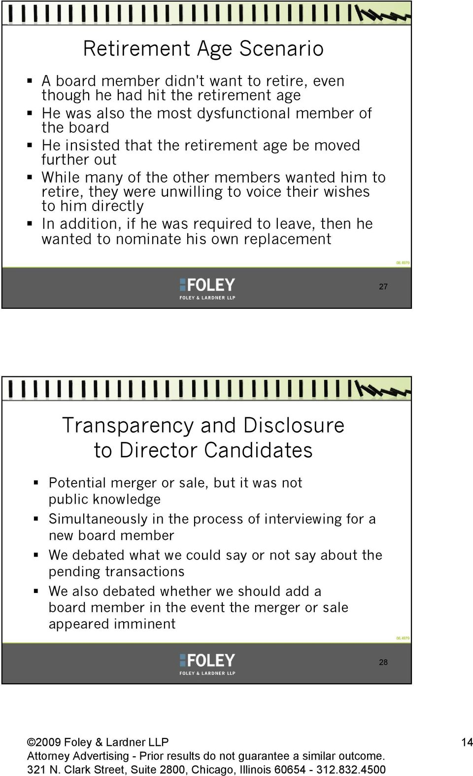 nominate his own replacement 27 Transparency and Disclosure to Director Candidates Potential merger or sale, but it was not public knowledge Simultaneously in the process of interviewing for a