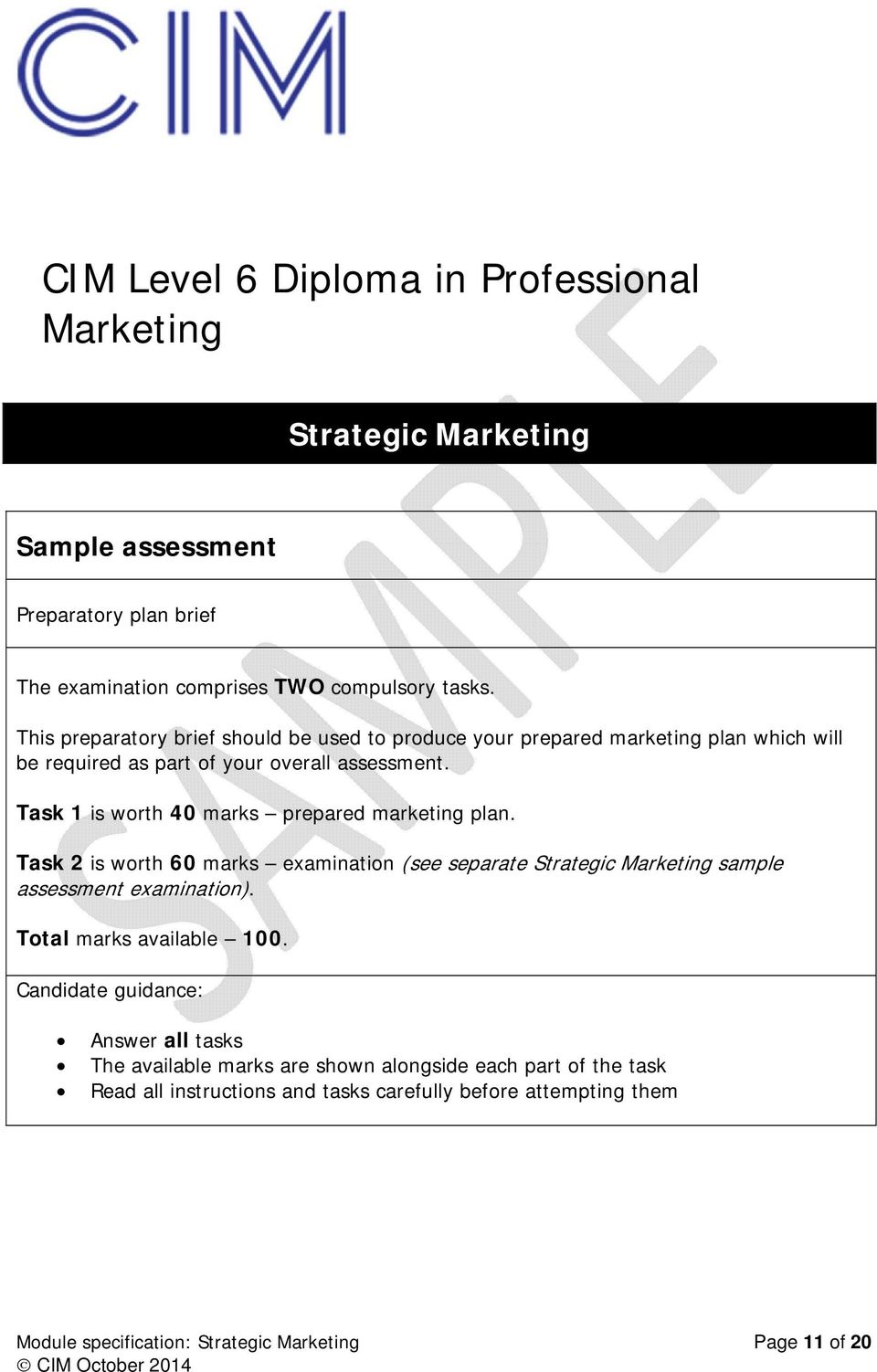Task 1 is worth 40 marks prepared marketing plan. Task 2 is worth 60 marks examination (see separate Strategic Marketing sample assessment examination).