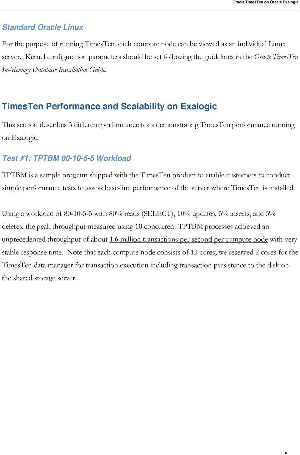 TimesTen Performance and Scalability on Exalogic This section describes 3 different performance tests demonstrating TimesTen performance running on Exalogic.