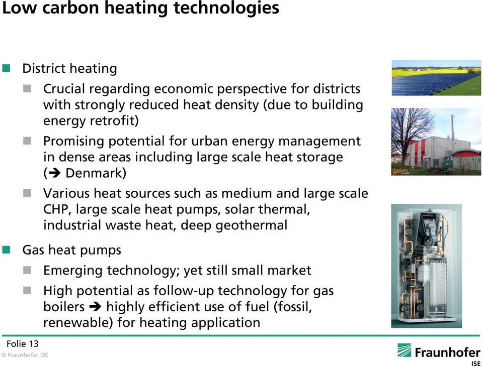 sources such as medium and large scale CHP, large scale heat pumps, solar thermal, industrial waste heat, deep geothermal Gas heat pumps Emerging