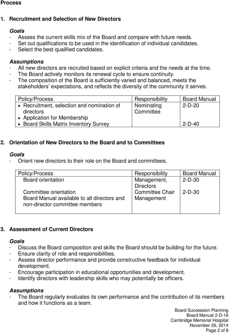 - All new directors are recruited based on explicit criteria and the needs at the time. - The Board actively monitors its renewal cycle to ensure continuity.