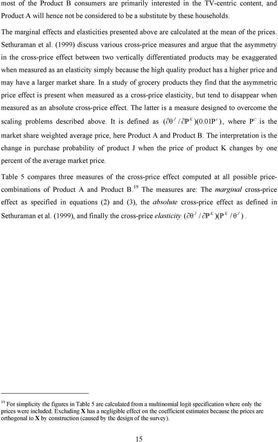 (1999) discuss various cross-price measures and argue that the asymmetry in the cross-price effect between two vertically differentiated products may be exaggerated when measured as an elasticity