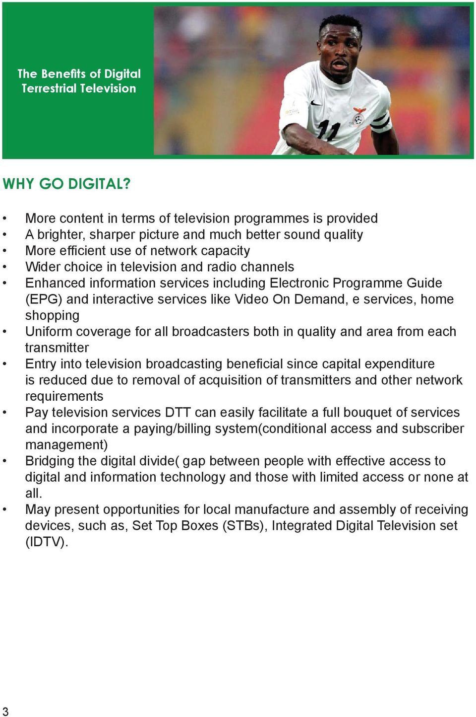 channels Enhanced information services including Electronic Programme Guide (EPG) and interactive services like Video On Demand, e services, home shopping Uniform coverage for all broadcasters both
