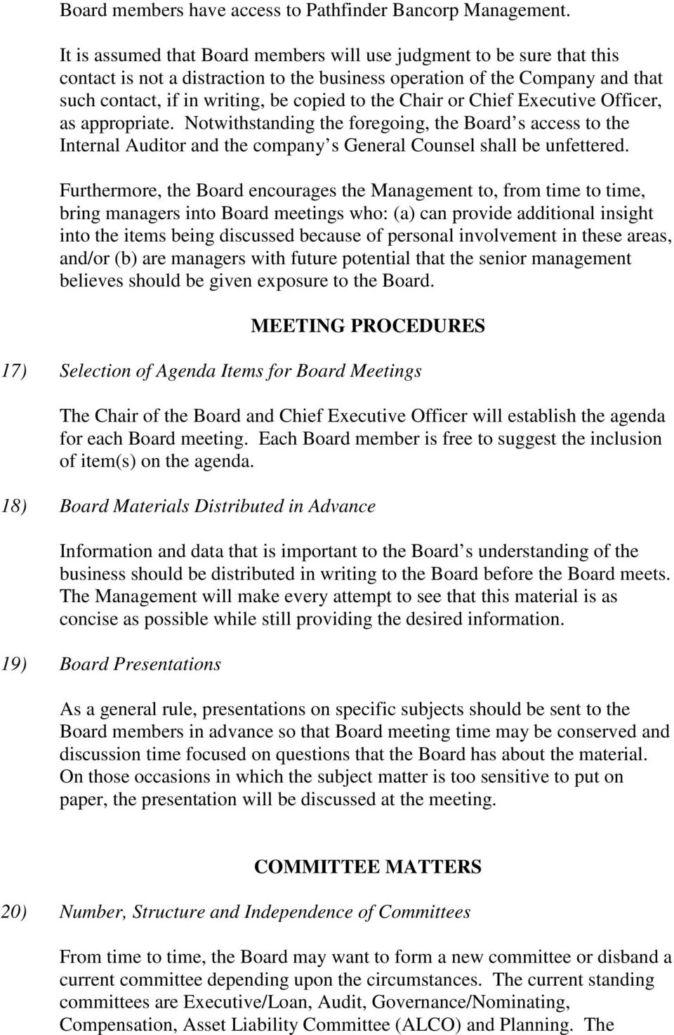 Chair or Chief Executive Officer, as appropriate. Notwithstanding the foregoing, the Board s access to the Internal Auditor and the company s General Counsel shall be unfettered.