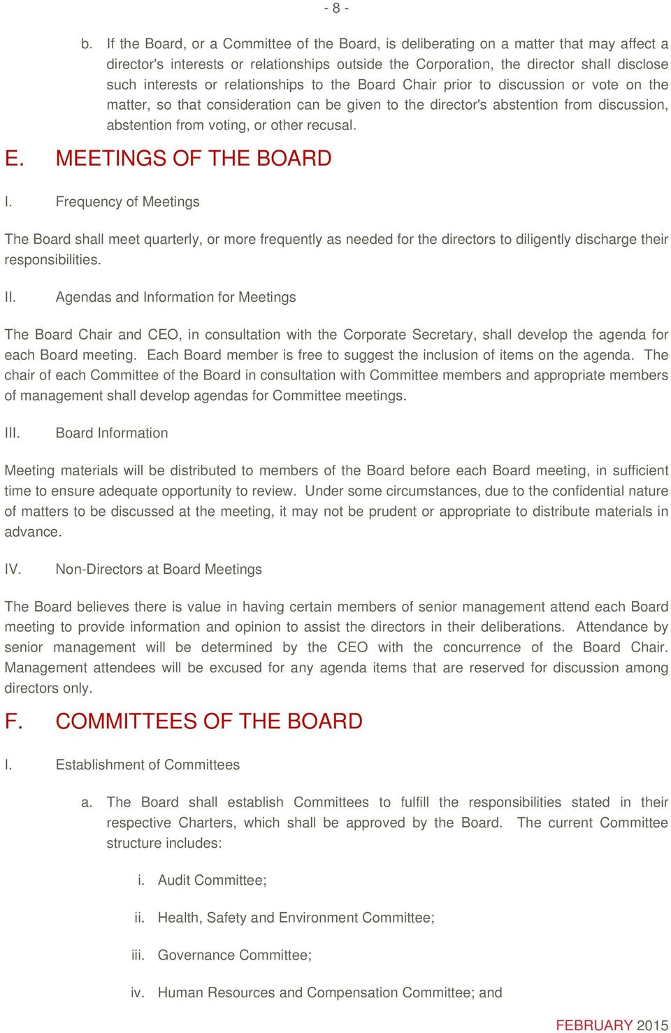 relationships to the Board Chair prior to discussion or vote on the matter, so that consideration can be given to the director's abstention from discussion, abstention from voting, or other recusal.