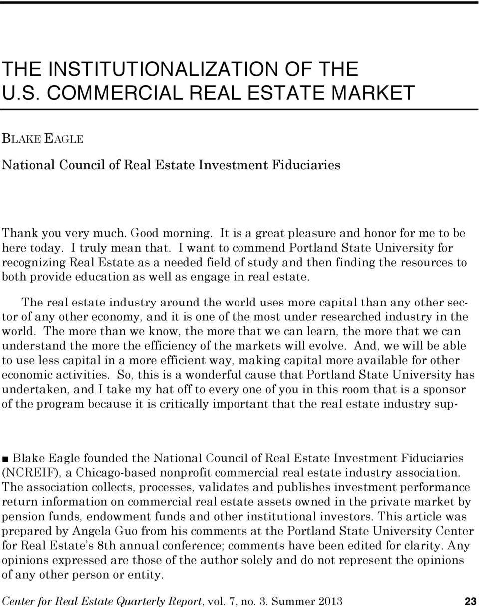I want to commend Portland State University for recognizing Real Estate as a needed field of study and then finding the resources to both provide education as well as engage in real estate.