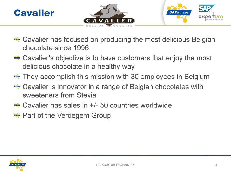 accomplish this mission with 30 employees in Belgium Cavalier is innovator in a range of Belgian chocolates