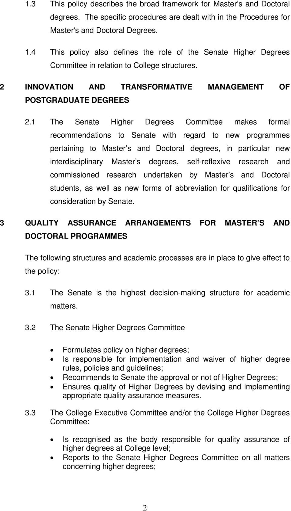 1 The Senate Higher Degrees Committee makes formal recommendations to Senate with regard to new programmes pertaining to Master s and Doctoral degrees, in particular new interdisciplinary Master s