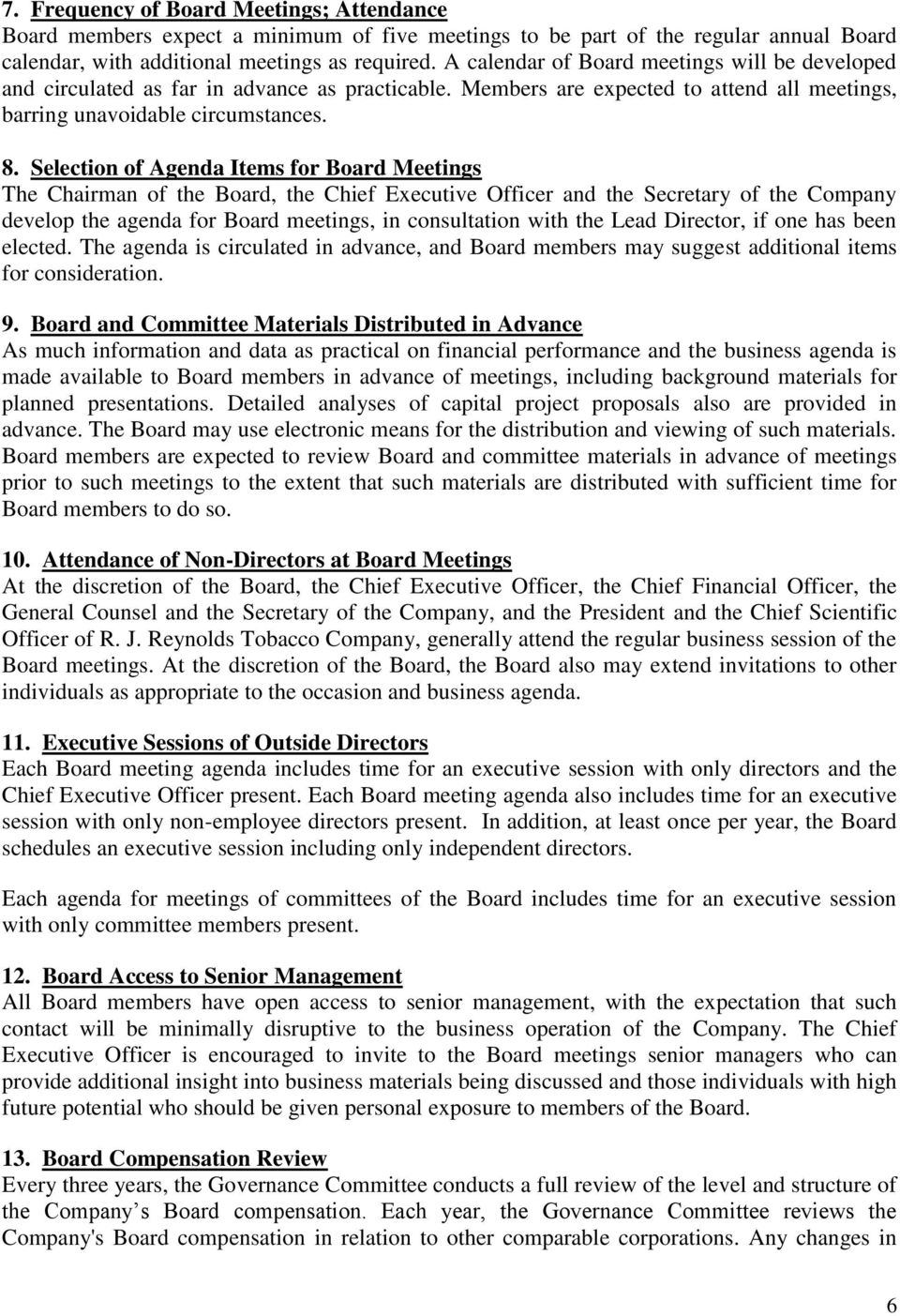 Selection of Agenda Items for Board Meetings The Chairman of the Board, the Chief Executive Officer and the Secretary of the Company develop the agenda for Board meetings, in consultation with the