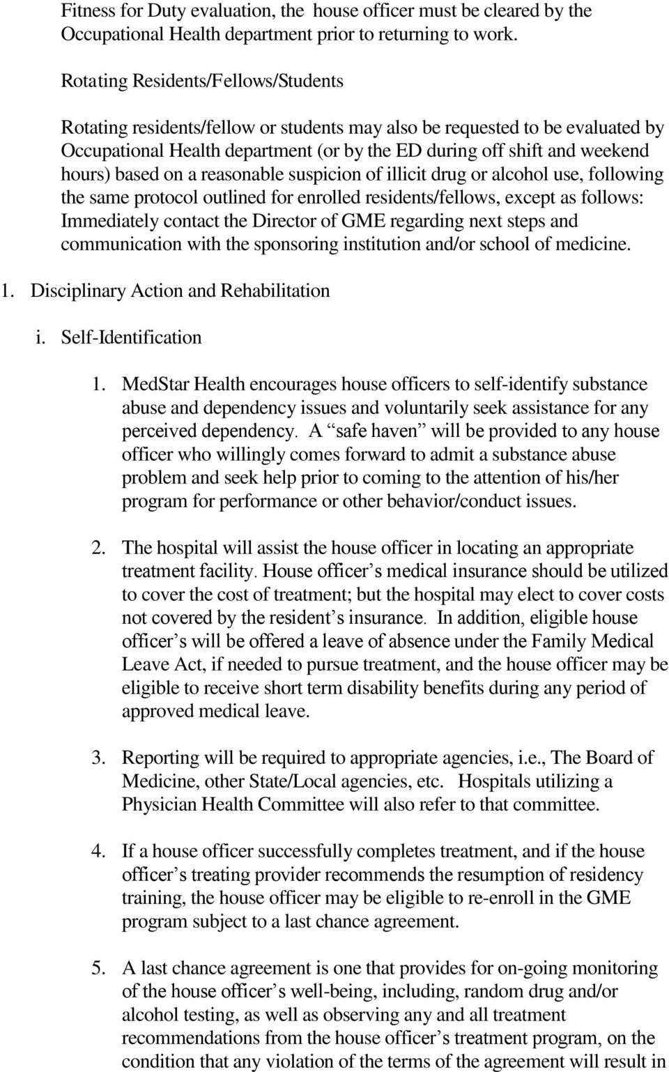 based on a reasonable suspicion of illicit drug or alcohol use, following the same protocol outlined for enrolled residents/fellows, except as follows: Immediately contact the Director of GME