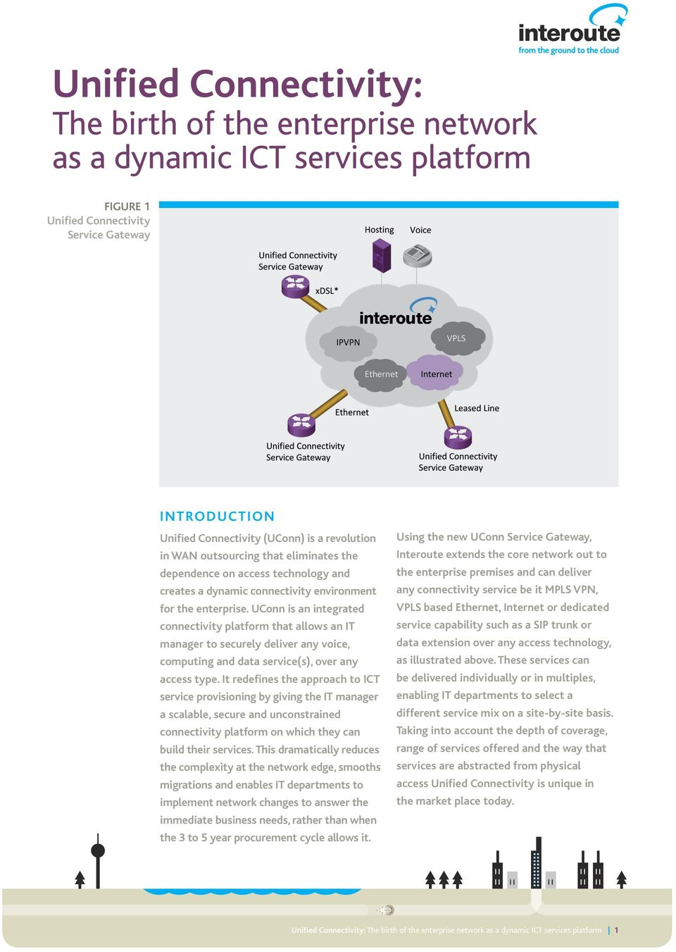 UConn is an integrated connectivity platform that allows an IT manager to securely deliver any voice, computing and data service(s), over any access type.