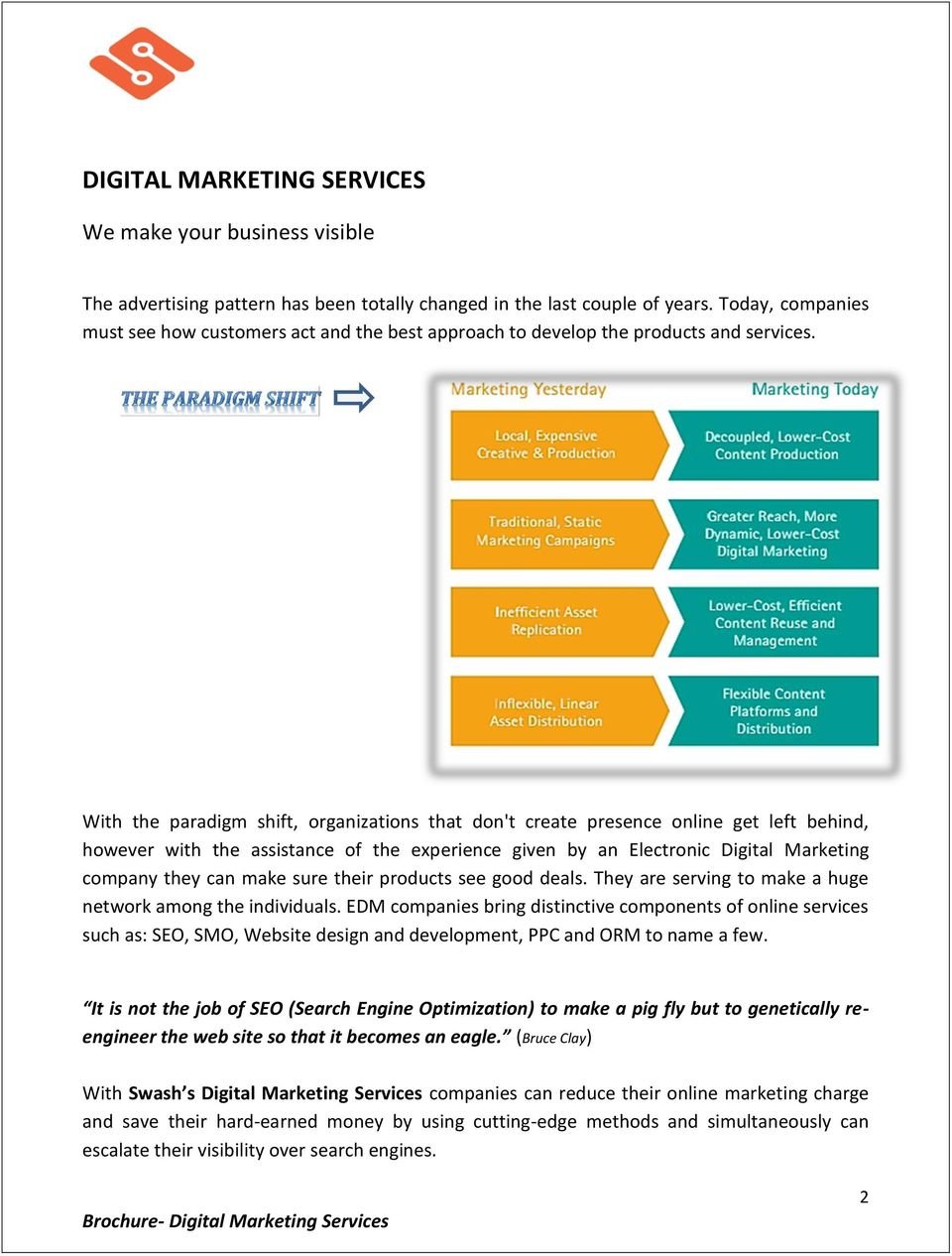 With the paradigm shift, organizations that don't create presence online get left behind, however with the assistance of the experience given by an Electronic Digital Marketing company they can make