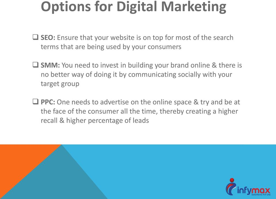 doing it by communicating socially with your target group PPC: One needs to advertise on the online space &