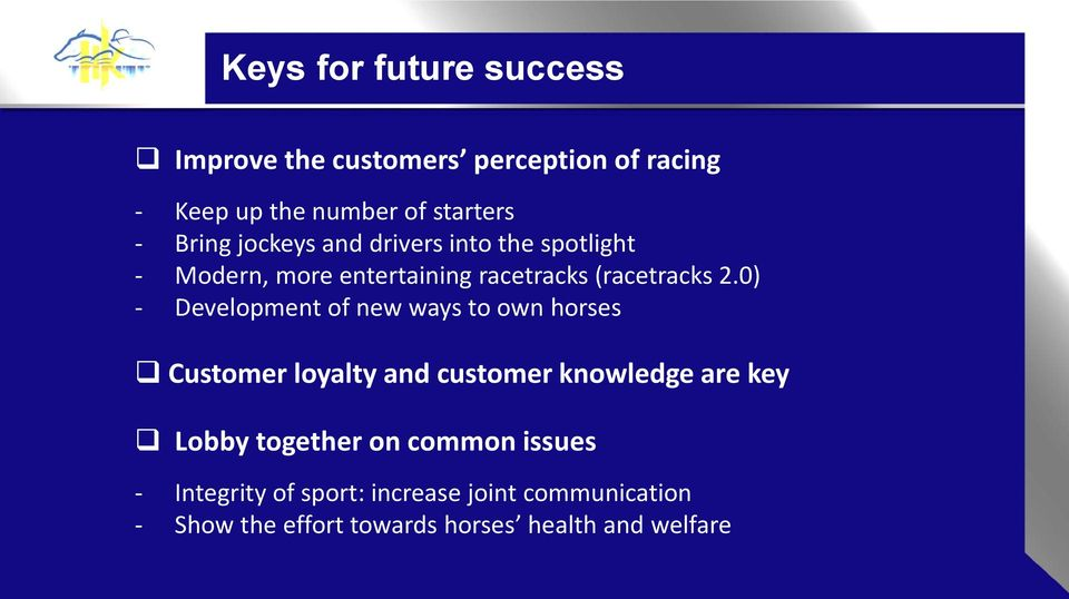 0) - Development of new ways to own horses Customer loyalty and customer knowledge are key Lobby together