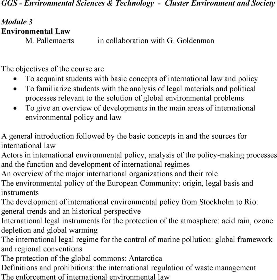 processes relevant to the solution of global environmental problems To give an overview of developments in the main areas of international environmental policy and law A general introduction followed