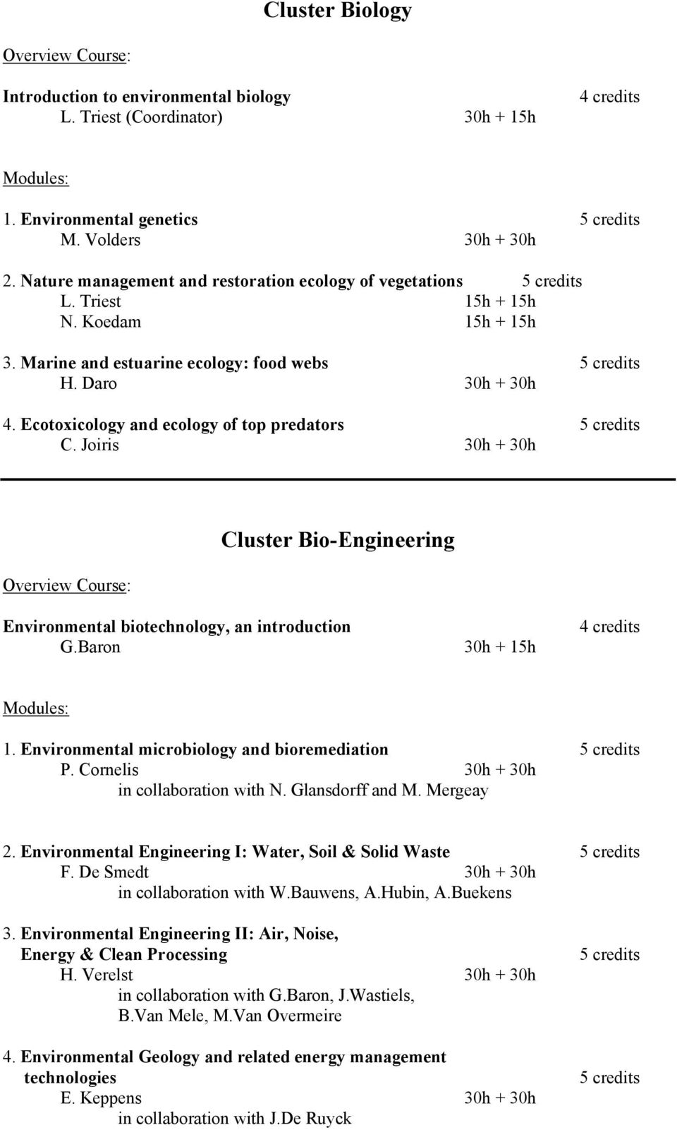 Ecotoxicology and ecology of top predators 5 credits C. Joiris 30h + 30h Overview Course: Cluster Bio-Engineering Environmental biotechnology, an introduction G.Baron 30h + 15h 4 credits Modules: 1.