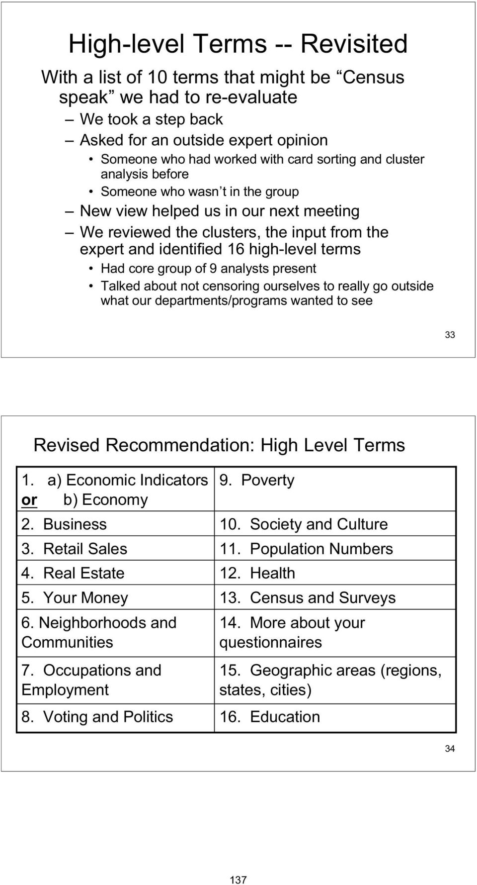 group of 9 analysts present Talked about not censoring ourselves to really go outside what our departments/programs wanted to see 33 Revised Recommendation: High Level Terms 1.